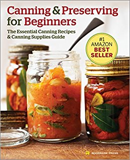Canning and Preserving for Beginners: The Essential Canning Recipes and Canning Supplies Guide by [Rockridge Press]